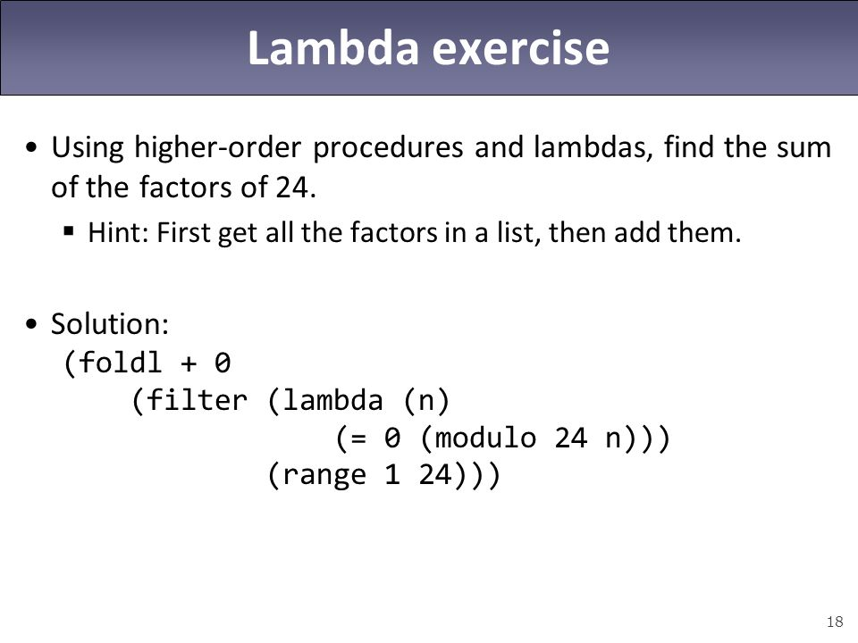 Lambda exercise Using higher-order procedures and lambdas, find the sum of the factors of 24.