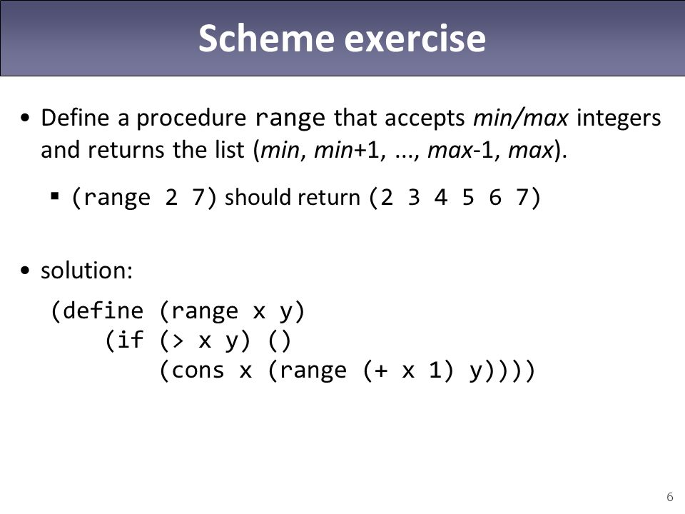 Scheme exercise Define a procedure range that accepts min/max integers and returns the list (min, min+1, ..., max-1, max).