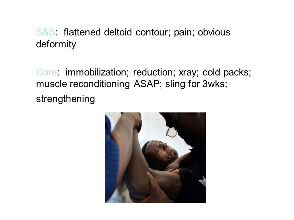 S&S: flattened deltoid contour; pain; obvious deformity