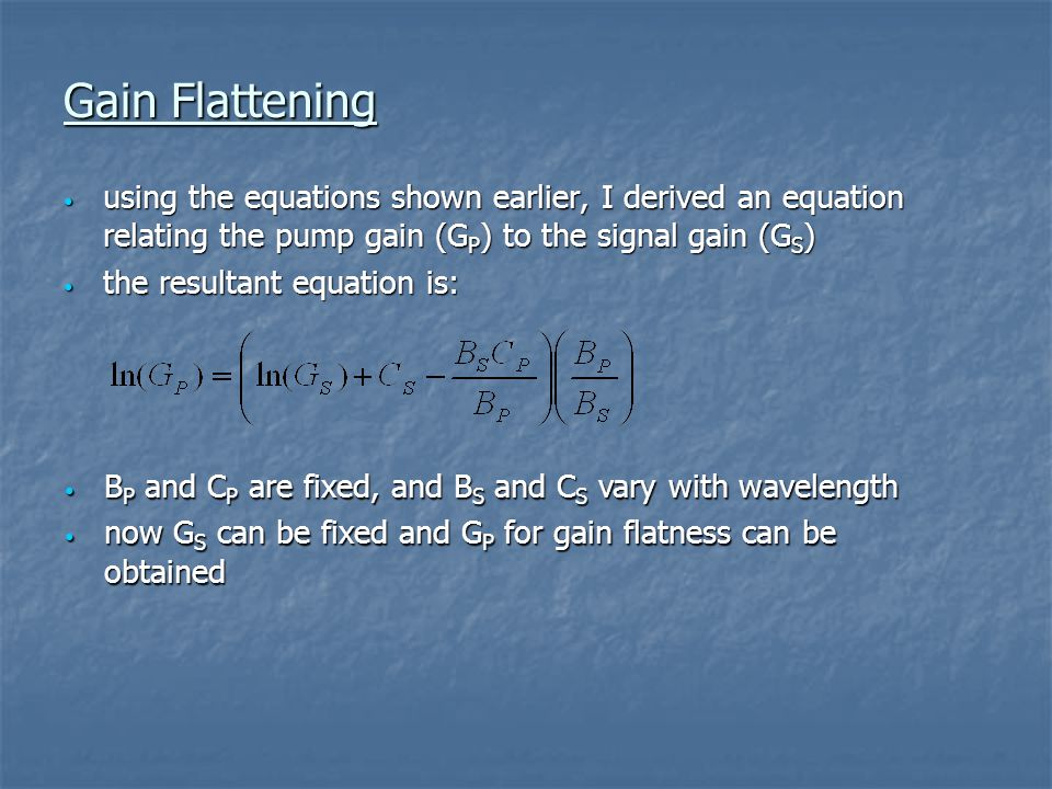 Gain Flattening using the equations shown earlier, I derived an equation relating the pump gain (GP) to the signal gain (GS)