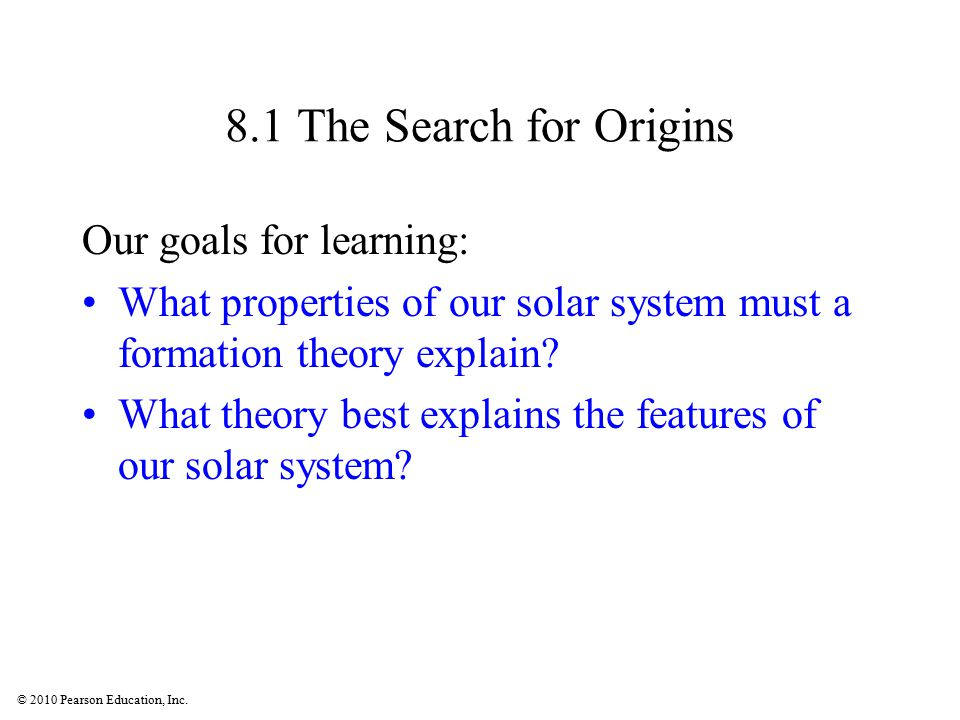 8.1 The Search for Origins Our goals for learning: