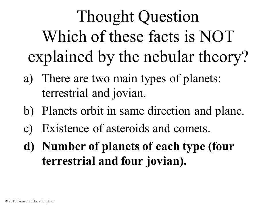 Thought Question Which of these facts is NOT explained by the nebular theory