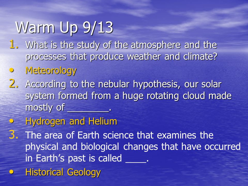 Warm Up 9/13 What is the study of the atmosphere and the processes that produce weather and climate