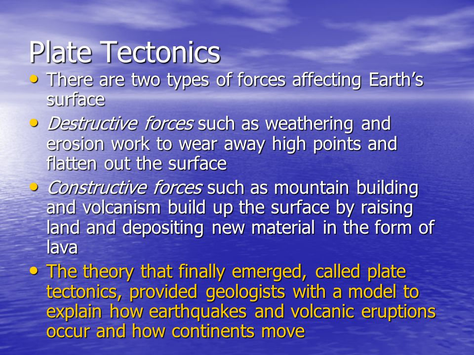 Plate Tectonics There are two types of forces affecting Earth's surface.