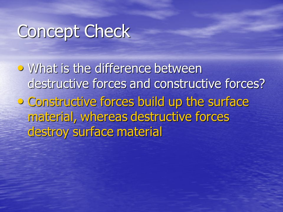 Concept Check What is the difference between destructive forces and constructive forces