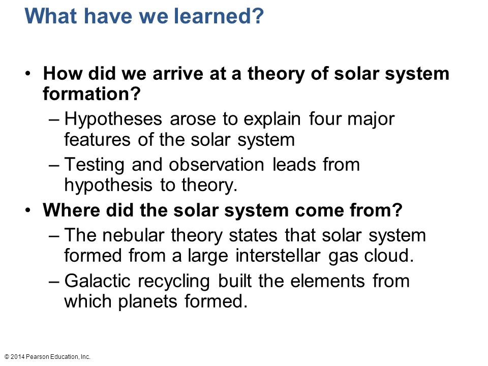 What have we learned How did we arrive at a theory of solar system formation Hypotheses arose to explain four major features of the solar system.