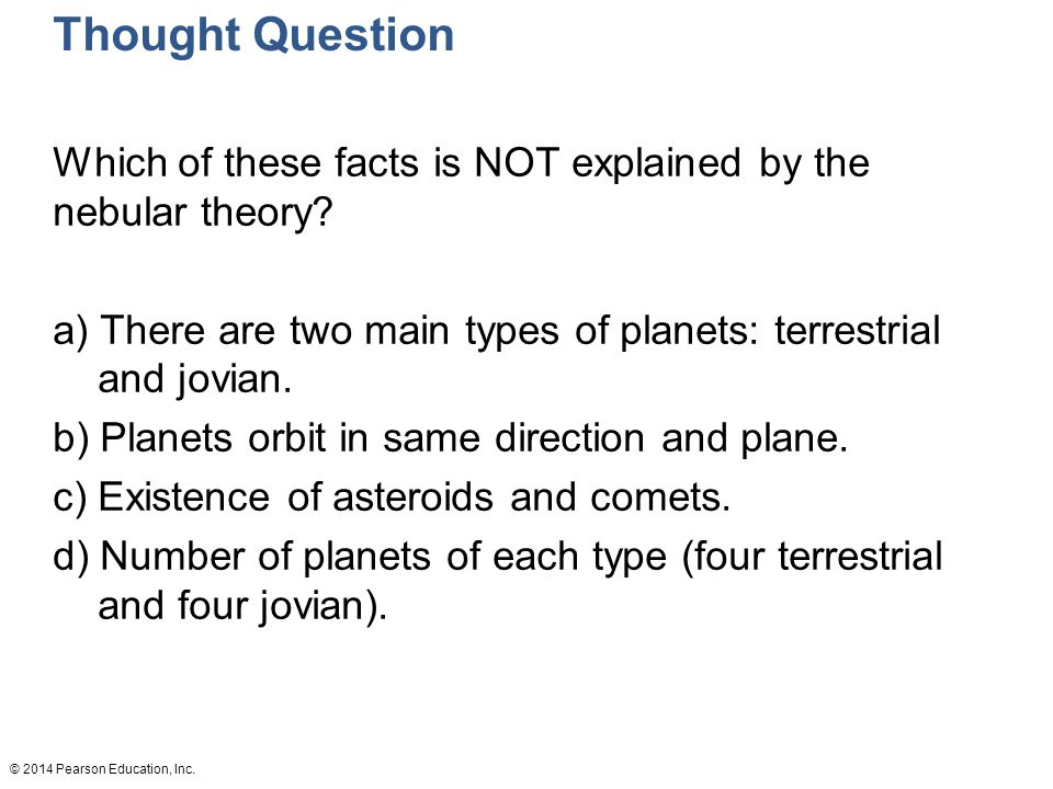 Thought Question Which of these facts is NOT explained by the nebular theory There are two main types of planets: terrestrial and jovian.