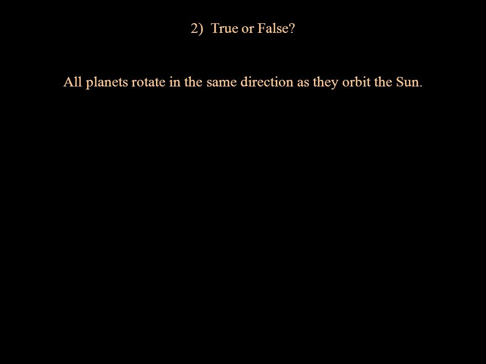 All planets rotate in the same direction as they orbit the Sun.