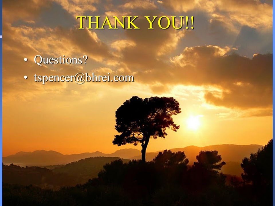THANK YOU!! Questions tspencer@bhrei.com