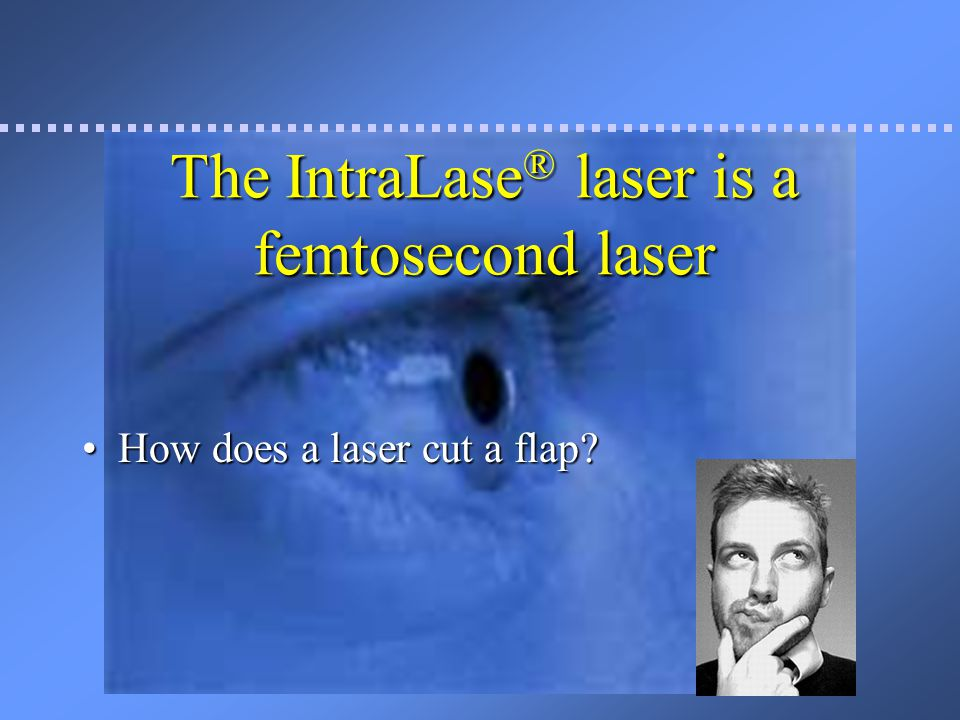 The IntraLase® laser is a femtosecond laser