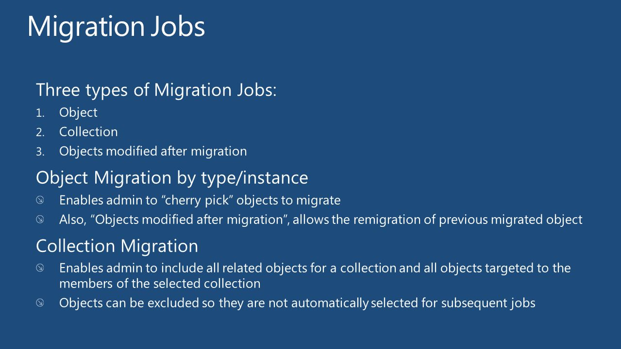 Migration Jobs Three types of Migration Jobs: