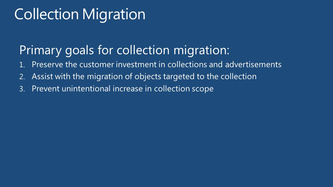 Collection Migration Primary goals for collection migration: