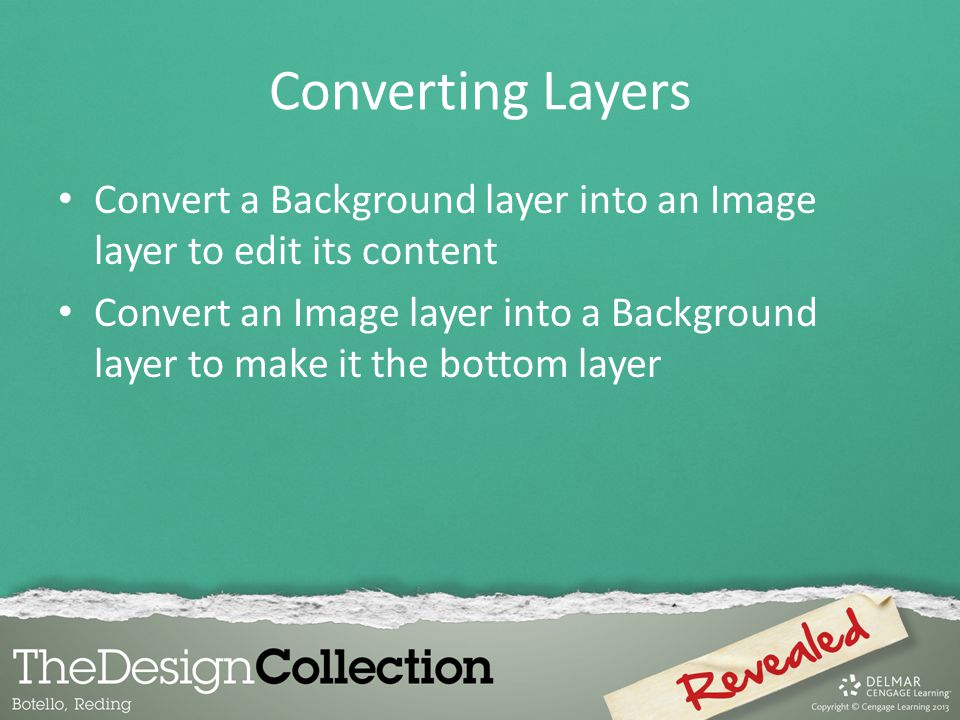 Converting Layers Convert a Background layer into an Image layer to edit its content.