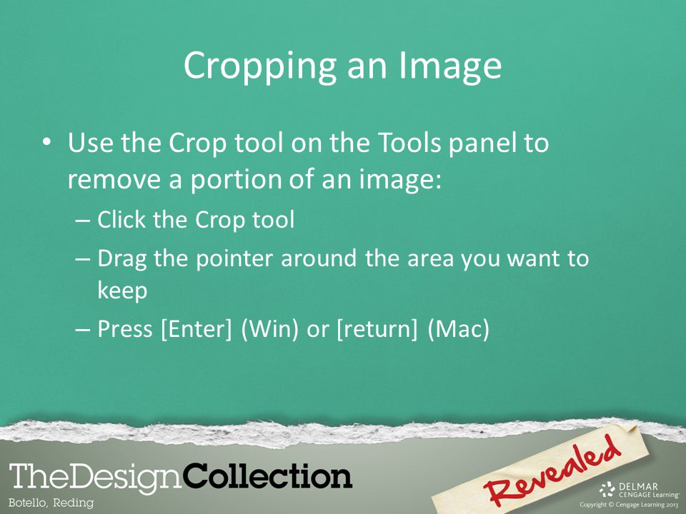 Cropping an Image Use the Crop tool on the Tools panel to remove a portion of an image: Click the Crop tool.