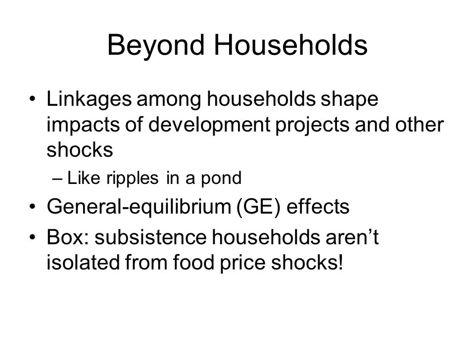 Beyond Households Linkages among households shape impacts of development projects and other shocks.