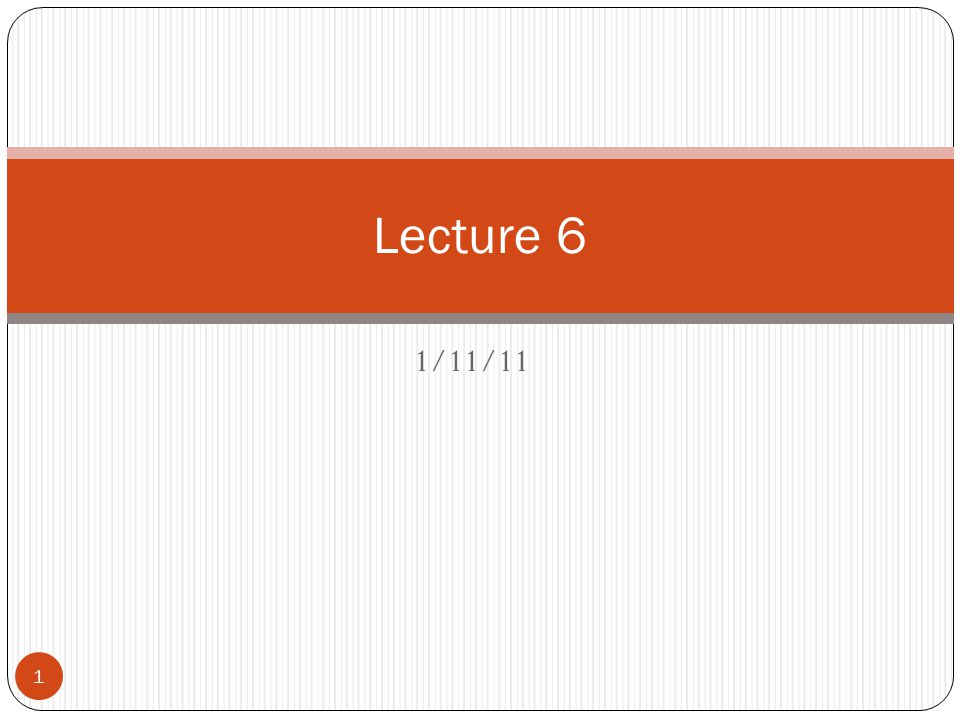 Lecture 6 1/11/11