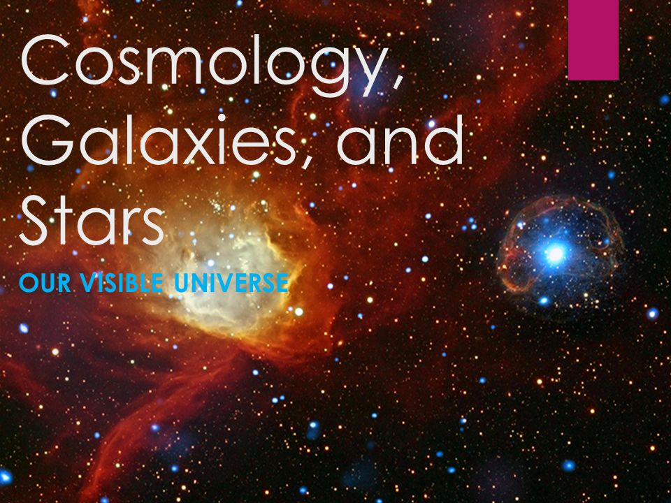 Cosmology, Galaxies, and Stars