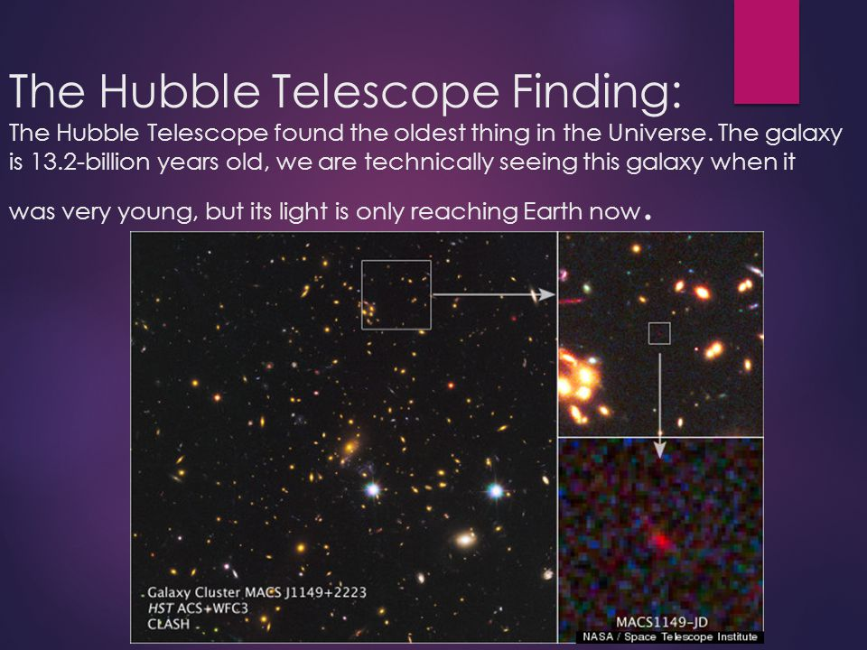 The Hubble Telescope Finding: The Hubble Telescope found the oldest thing in the Universe.