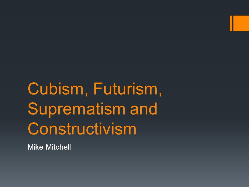 Cubism, Futurism, Suprematism and Constructivism