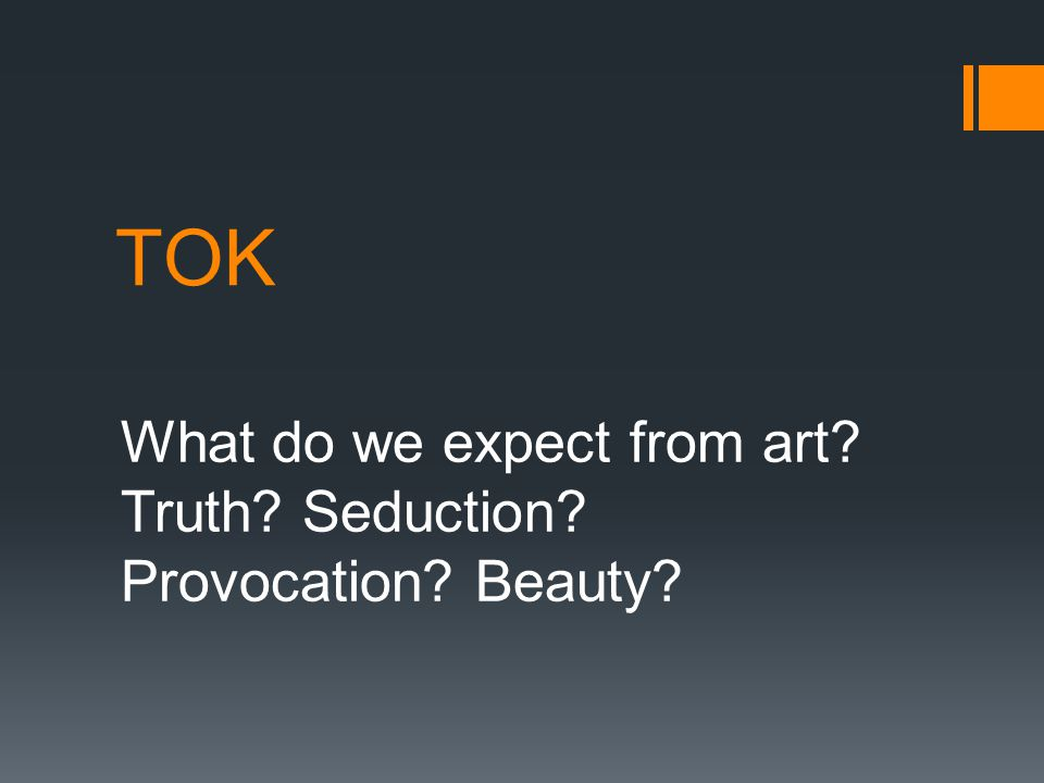 TOK What do we expect from art Truth Seduction Provocation Beauty