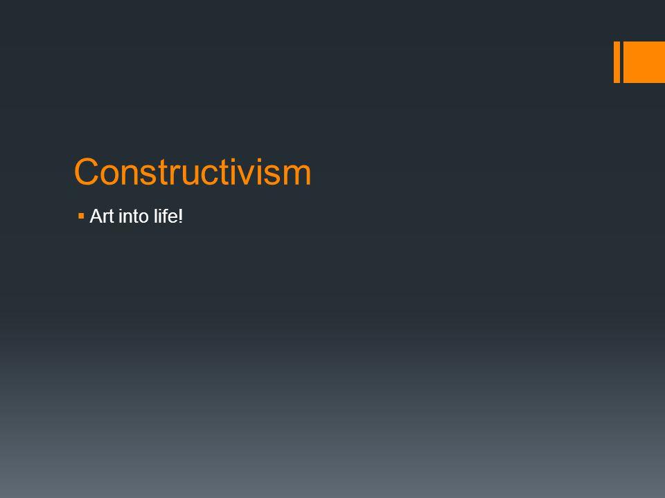 Constructivism Art into life!