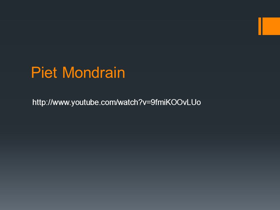 Piet Mondrain http://www.youtube.com/watch v=9fmiKOOvLUo