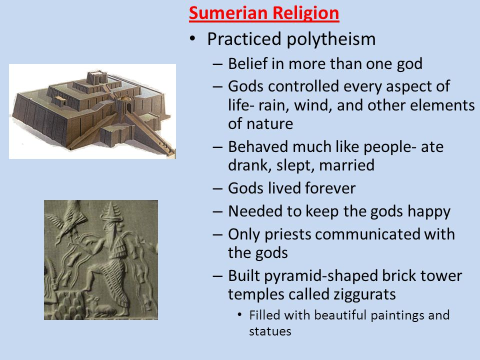 Sumerian Religion Practiced polytheism Belief in more than one god