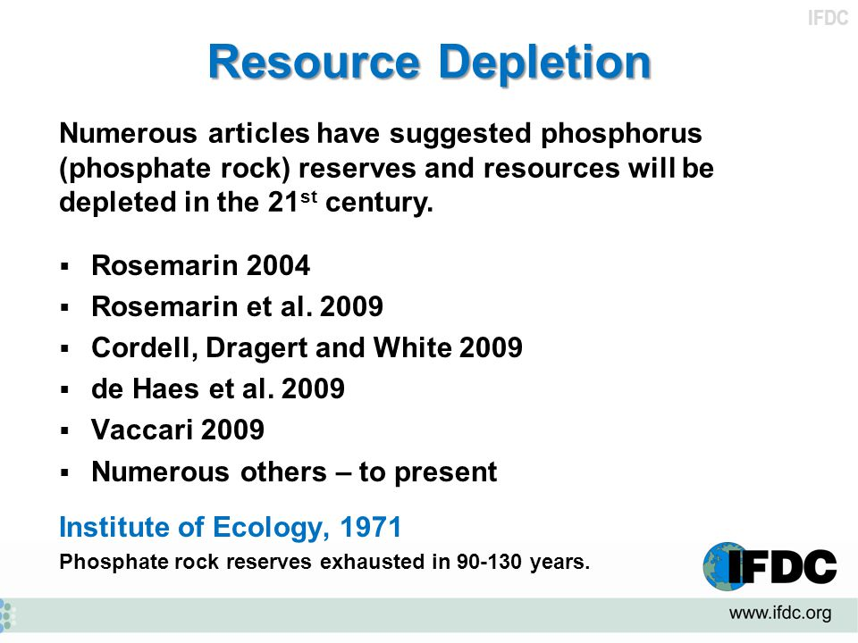 Resource Depletion Numerous articles have suggested phosphorus (phosphate rock) reserves and resources will be depleted in the 21st century.