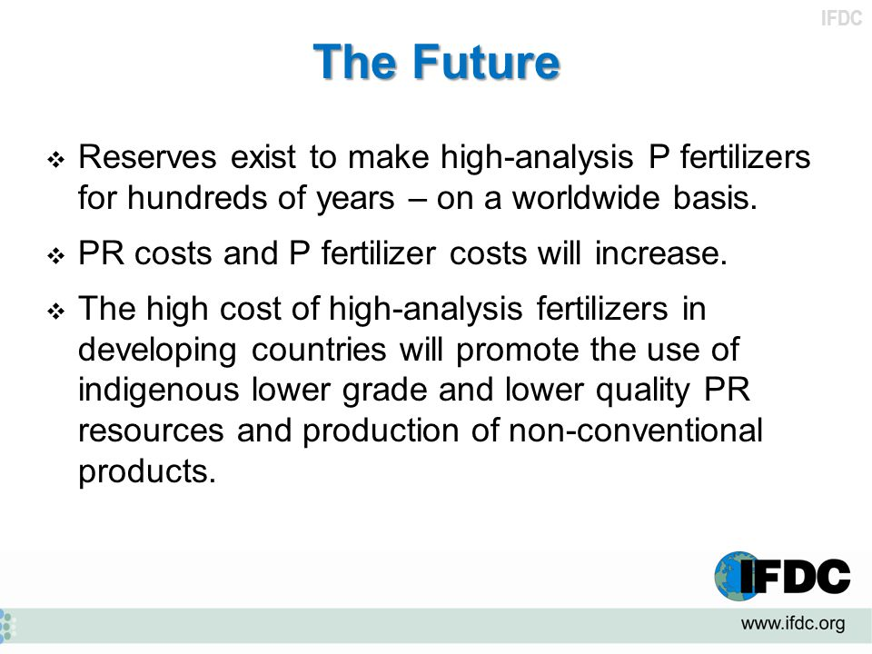 The Future Reserves exist to make high-analysis P fertilizers for hundreds of years – on a worldwide basis.
