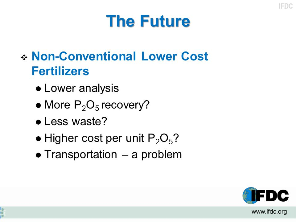 The Future Non-Conventional Lower Cost Fertilizers Lower analysis