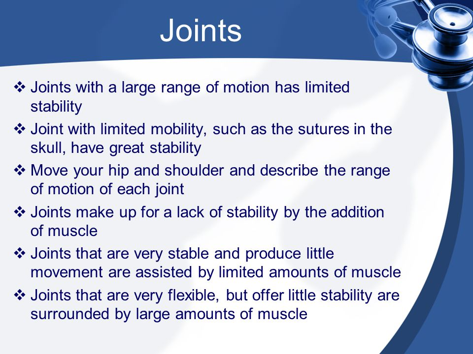 Joints Joints with a large range of motion has limited stability
