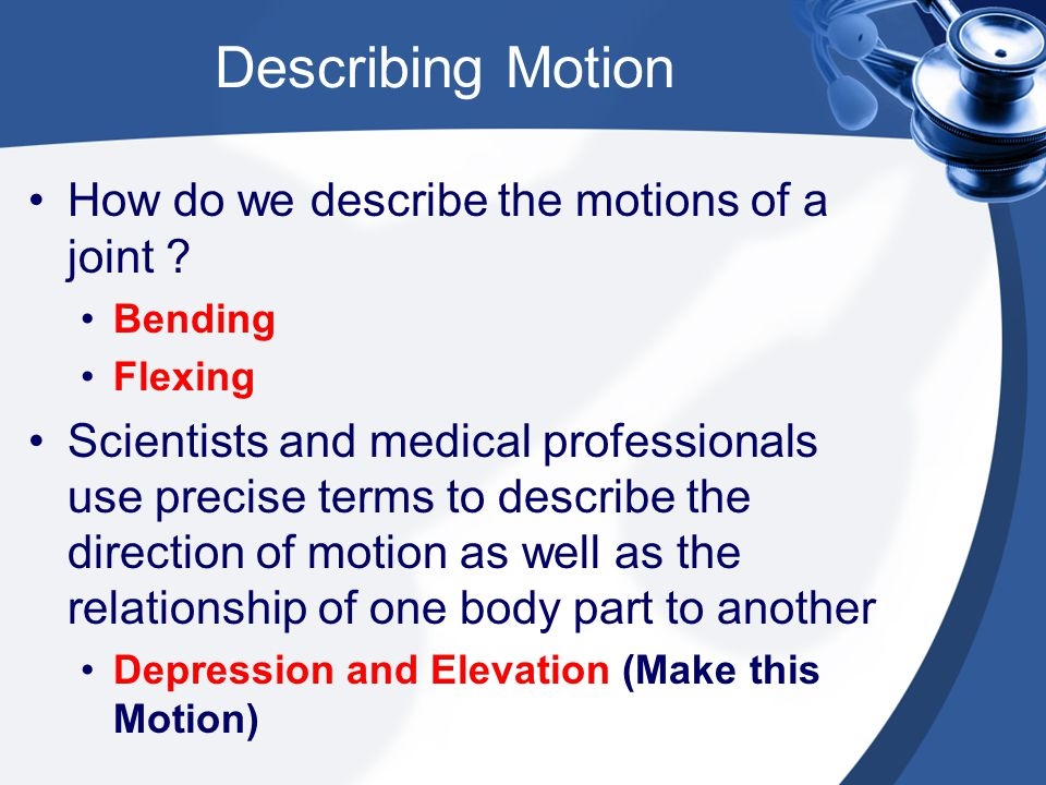 Describing Motion How do we describe the motions of a joint