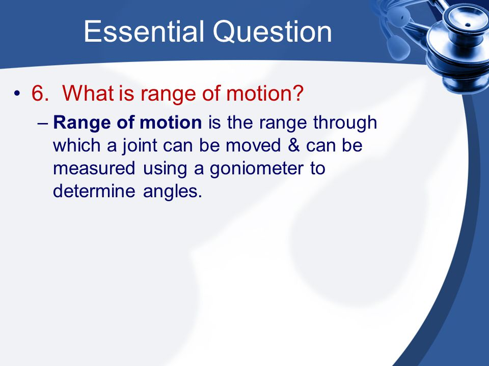 Essential Question 6. What is range of motion