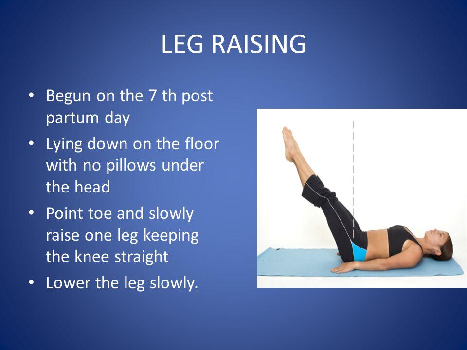 LEG RAISING Begun on the 7 th post partum day