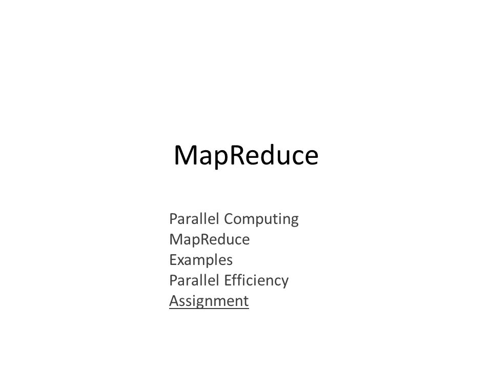 Parallel Computing MapReduce Examples Parallel Efficiency Assignment