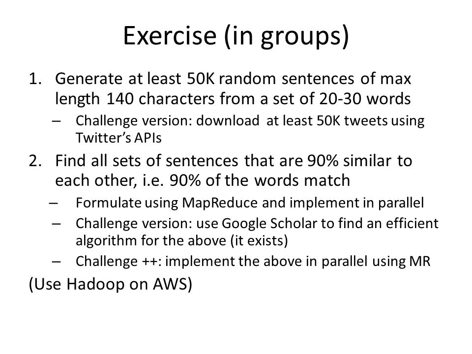 Exercise (in groups) Generate at least 50K random sentences of max length 140 characters from a set of 20-30 words.