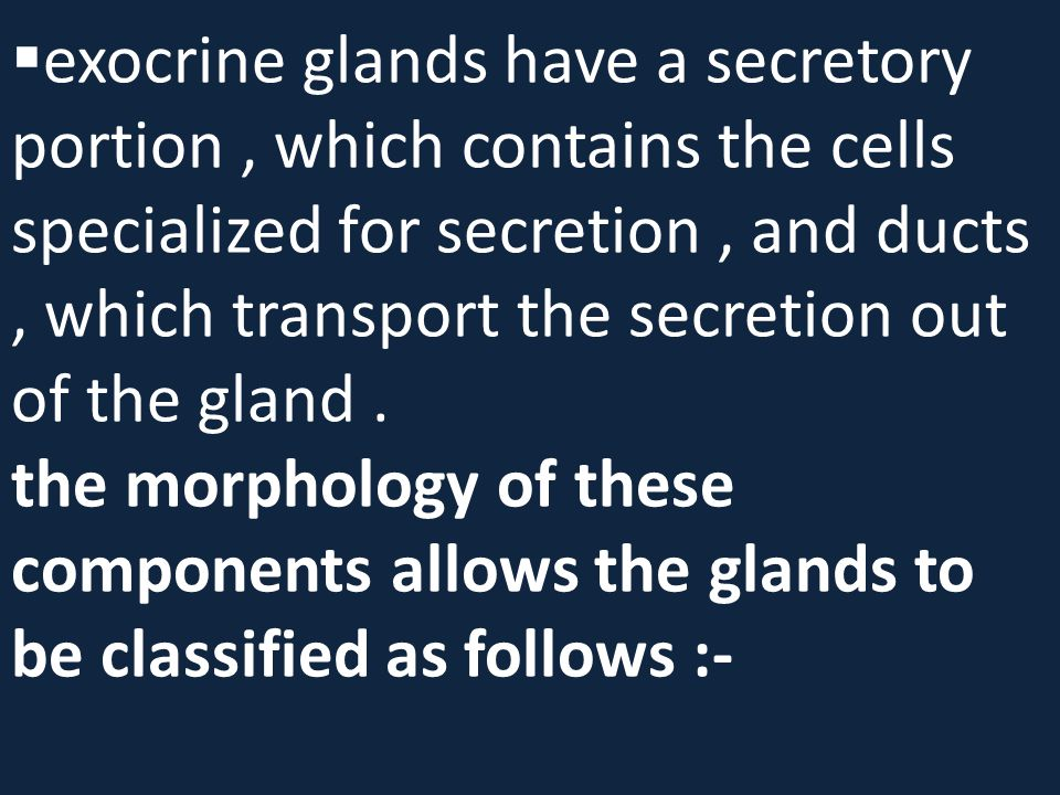 exocrine glands have a secretory portion , which contains the cells specialized for secretion , and ducts , which transport the secretion out of the gland .