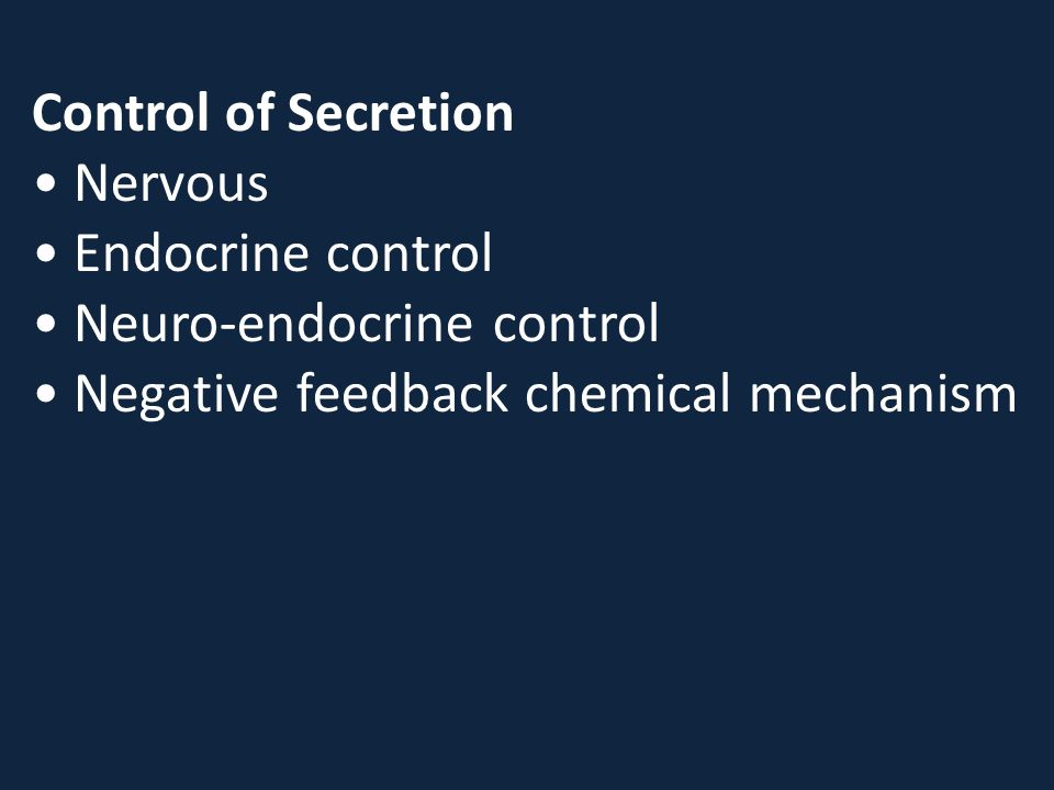 Control of Secretion • Nervous. • Endocrine control.