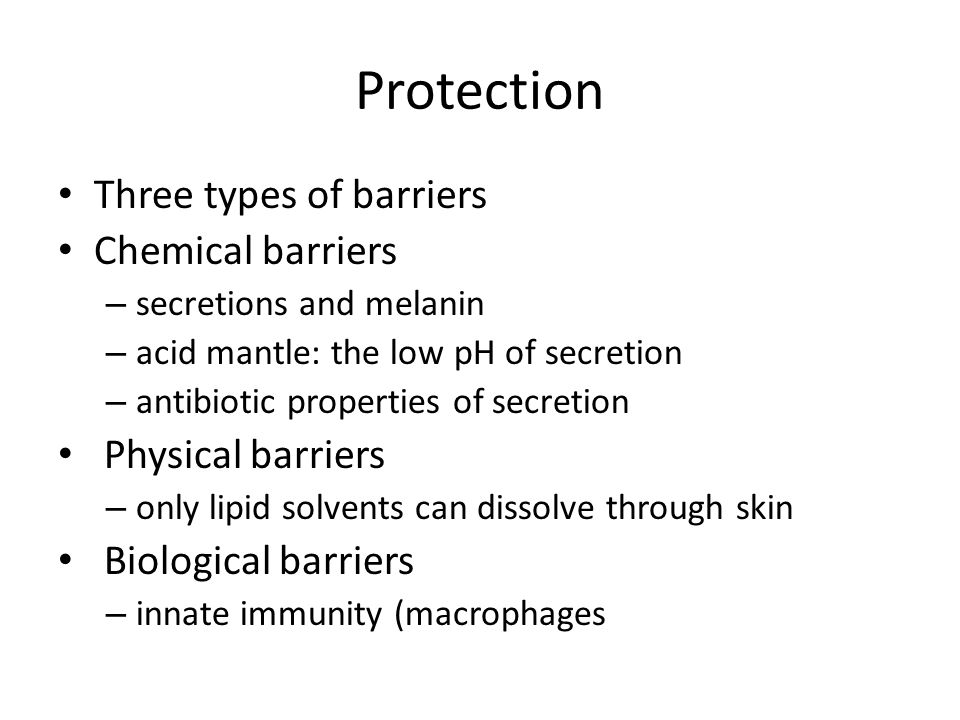 Protection Three types of barriers Chemical barriers Physical barriers