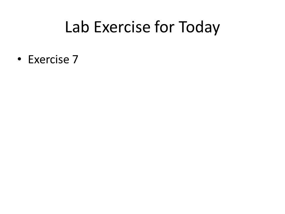 Lab Exercise for Today Exercise 7