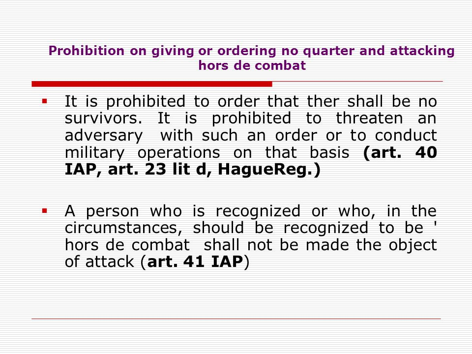 Prohibition on giving or ordering no quarter and attacking hors de combat