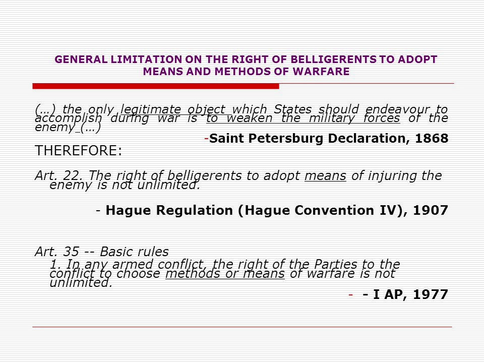GENERAL LIMITATION ON THE RIGHT OF BELLIGERENTS TO ADOPT MEANS AND METHODS OF WARFARE