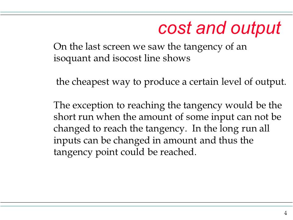 cost and output On the last screen we saw the tangency of an isoquant and isocost line shows.