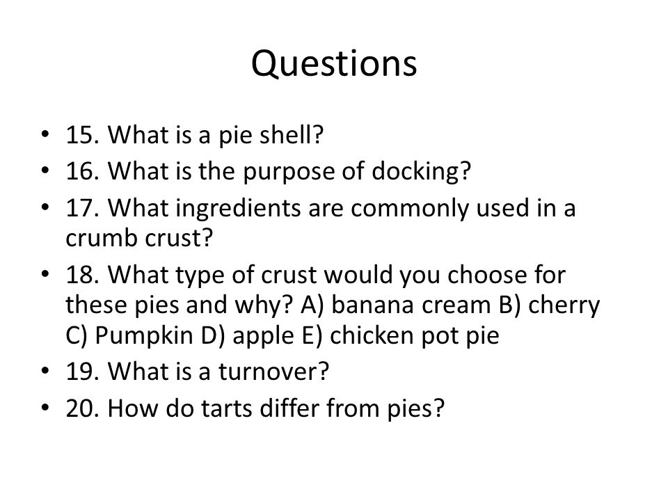 Questions 15. What is a pie shell 16. What is the purpose of docking
