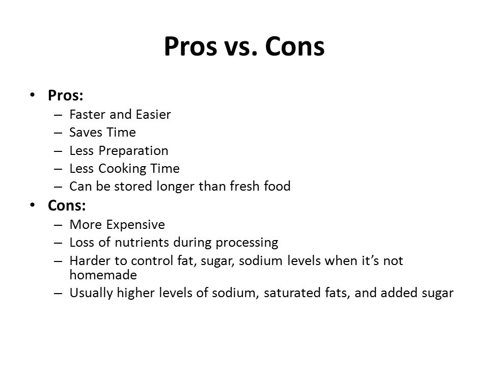 Pros vs. Cons Pros: Cons: Faster and Easier Saves Time