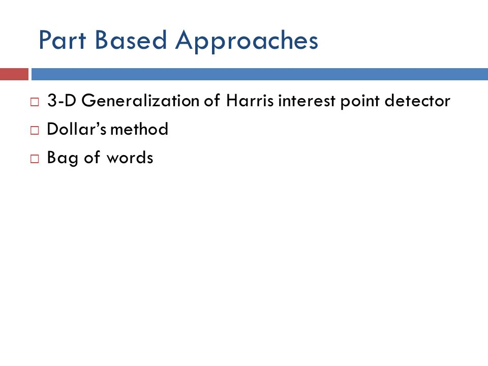Part Based Approaches 3-D Generalization of Harris interest point detector.