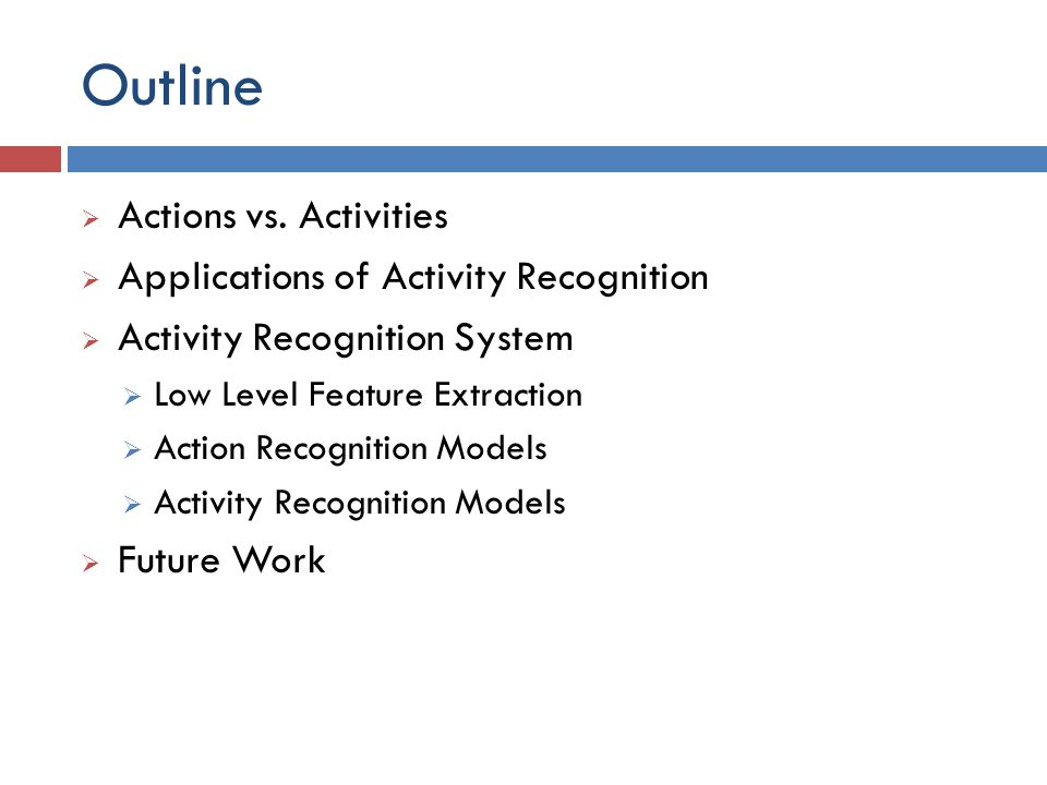 Outline Actions vs. Activities Applications of Activity Recognition