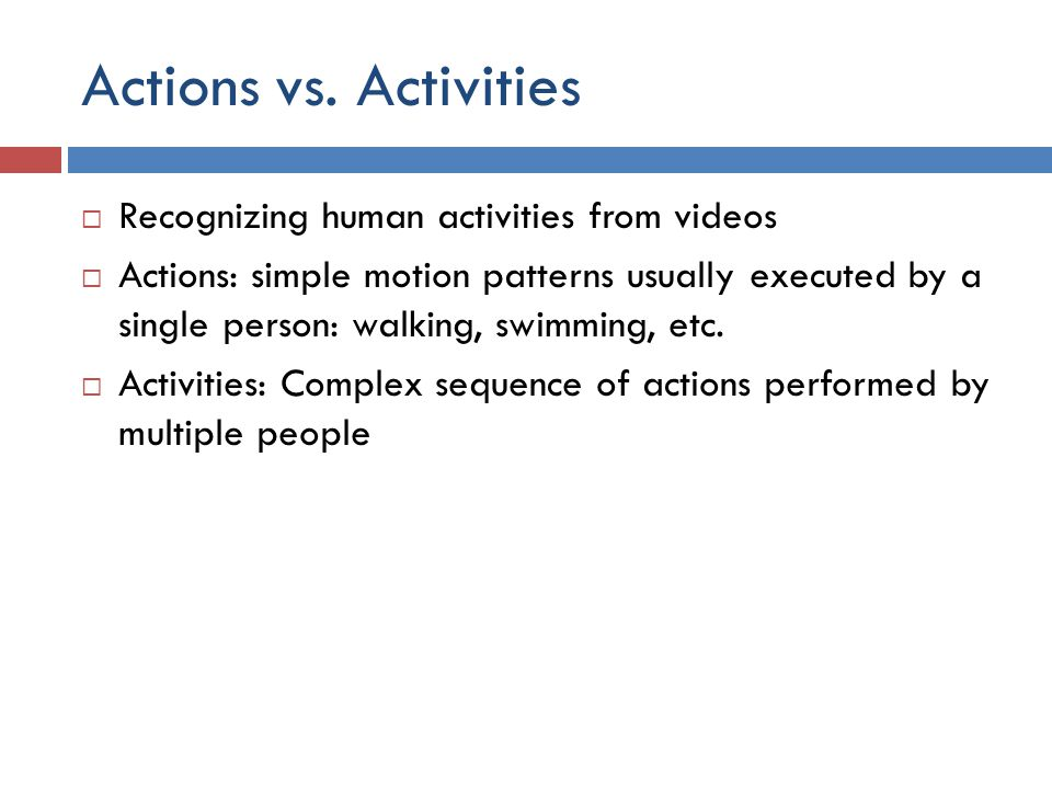 Actions vs. Activities Recognizing human activities from videos