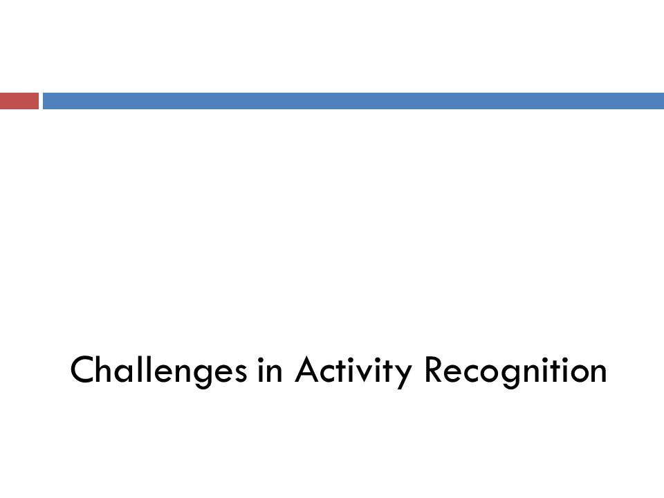 Challenges in Activity Recognition