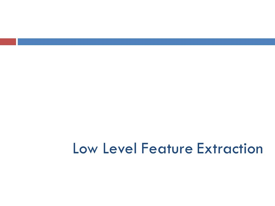Low Level Feature Extraction